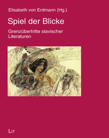 Spiel der Blicke. Grenzübertritte slavischer Literaturen